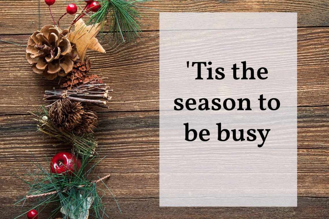 'Tis the season to be busy